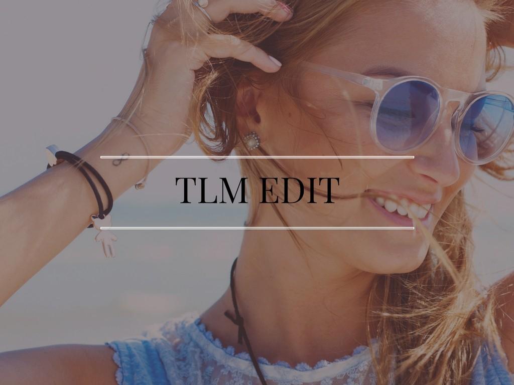 TLM Edit