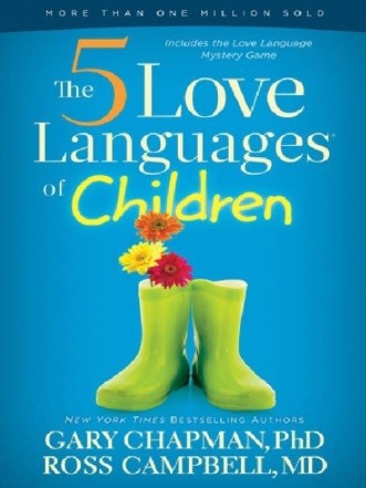 The 5 Love Languages of Children by Gary Chapman and Ross Campbell