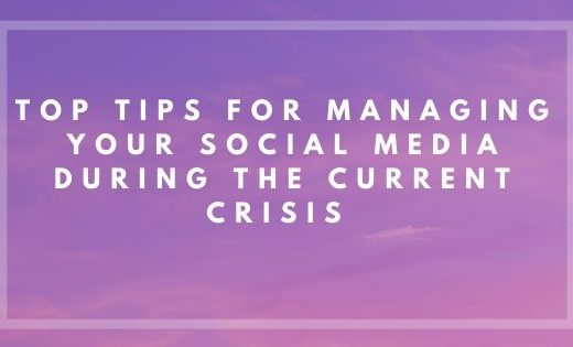Top Tips for Managing Your Social Media During the Current Crisis